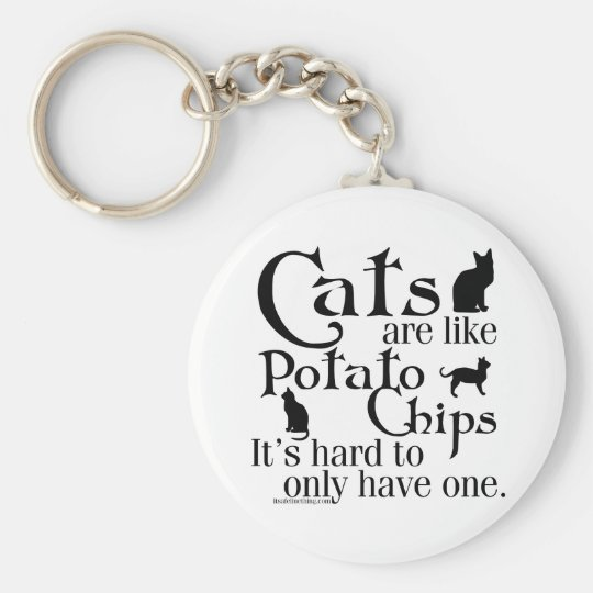 Cats are like potato chips... keychain