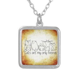Cats Are My Only Friends Necklace Small SP Square