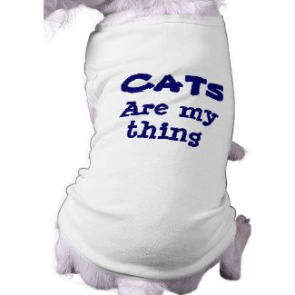 Cats Are My Thing Funny Dog T-Shirt petshirt