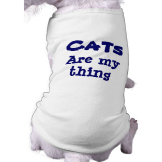 Cats Are My Thing Funny Dog Tee