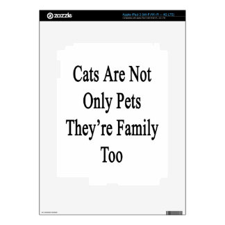 Cats Are Not Only Pets They're Family Too Skins For iPad 3