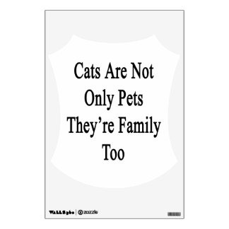 Cats Are Not Only Pets They're Family Too Wall Decor