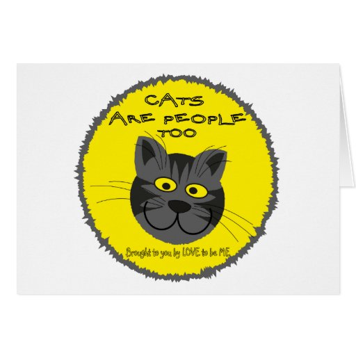 CATS ARE PEOPEL TO -- LOVE TO BE ME CARD