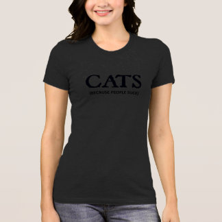 Cats (Because People Suck) T-Shirt