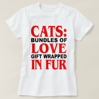 Cats: Bundles of Love Gift Wrapped in Fur Shirt