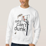cats cant dunk pullover sweatshirt