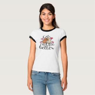 Cats Cuddle Better T-Shirt