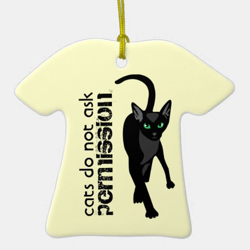 Cats do not ask permission Ornament