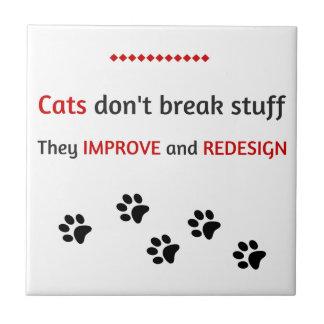 Cats don't break stuff ceramic tile