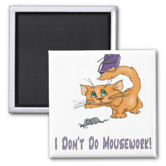 Cats: Don't Do Mousework! 2 Inch Square Magnet