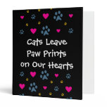 Cats Leave Paw Prints on Our Hearts Binder