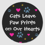 Cats Leave Paw Prints on Our Hearts Classic Round Sticker