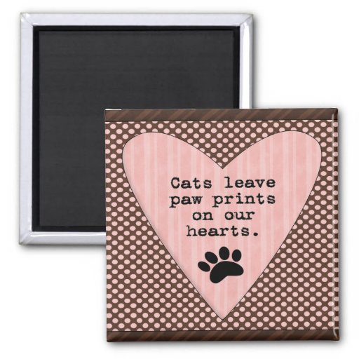 Cats leave Paw prints on our Hearts Fridge Magnet