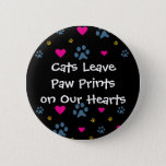 Cats Leave Paw Prints on Our Hearts Pinback Button