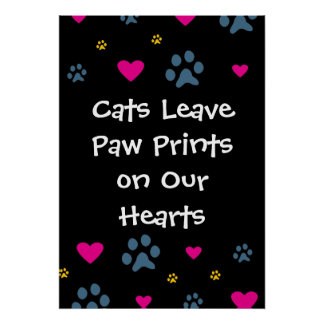Cats Leave Paw Prints on Our Hearts Poster