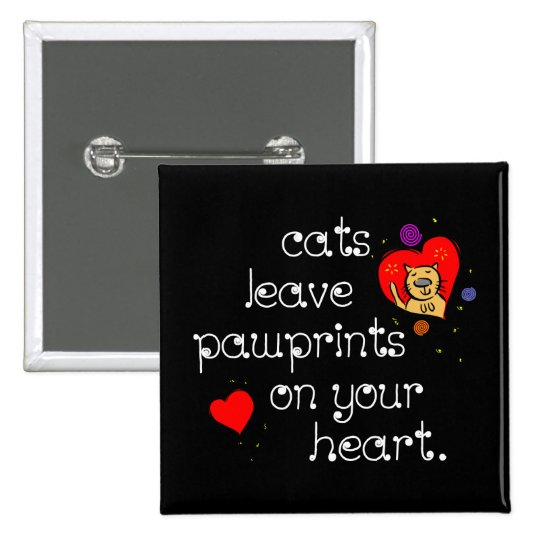 Cats leave pawprints on your heart. button
