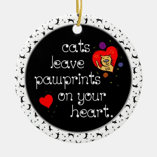Cats leave pawprints on your heart. ceramic ornament
