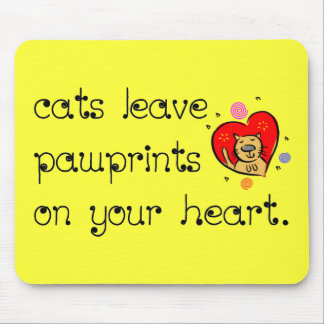 Cats leave pawprints on your heart. mouse pad
