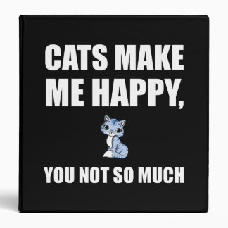 Cats Make Me Happy You Not So Much Funny Binder