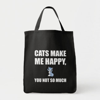 Cats Make Me Happy You Not So Much Funny Tote Bag
