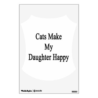 Cats Make My Daughter Happy Wall Stickers