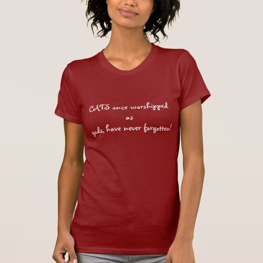 CATS once worshipped as                        ... T Shirt