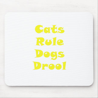 Cats Rule Dogs Drool Mouse Pad