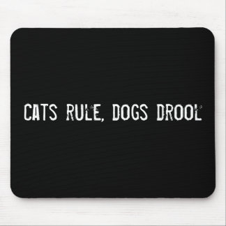 Cats rule, dogs drool mouse pad