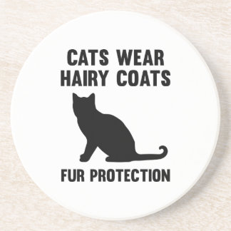 Cats Wear Hairy Coats Fur Protection Beverage Coaster