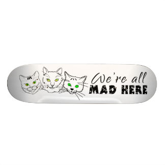 Cats - We're All Mad Here Skateboard Deck