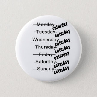 Caturday Everyday Funny Pinback Button