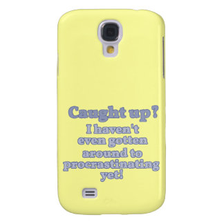 Caught Up? I haven't even procrastinated yet... Samsung Galaxy S4 Case
