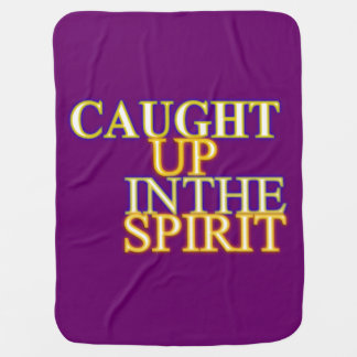 Caught Up in the Spirit Baby Blanket
