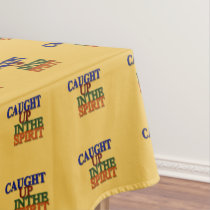Caught Up in the Spirit II Tablecloth