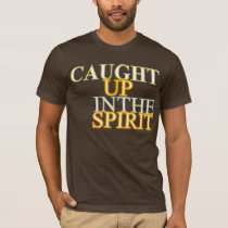 Caught Up in the Spirit T-Shirt
