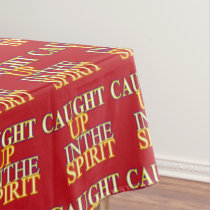 Caught Up in the Spirit Tablecloth