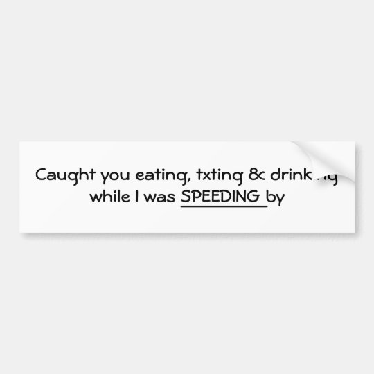 Caught you eating~ bumper sticker