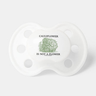 Cauliflower Is Not A Flower (Food For Thought) Pacifier