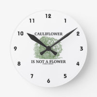 Cauliflower Is Not A Flower (Food For Thought) Round Wall Clocks
