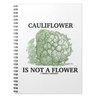 Cauliflower Is Not A Flower (Food For Thought) Spiral Notebook
