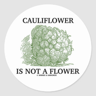 Cauliflower Is Not A Flower (Food For Thought) Round Stickers