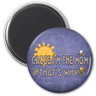 Cause I´m the Mom Fridge Magnets