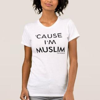 'CAUSE I'M, MUSLIM, Con-troversy® T-Shirt