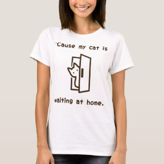 'Cause my cat is waiting at home. (Eng-Brown) T-Shirt