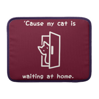 'Cause my cat is waiting at home. (Eng-White) Sleeve For MacBook Air