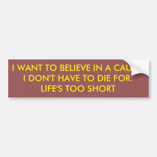 Cause to Die For Car Bumper Sticker