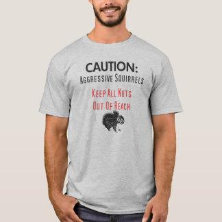 CAUTION:  Agressive Squirrels T-Shirt