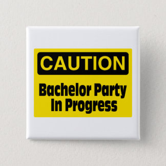 Caution Bachelor Party In Progress Button