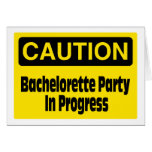Caution Bachelorette Party In Progress Greeting Card
