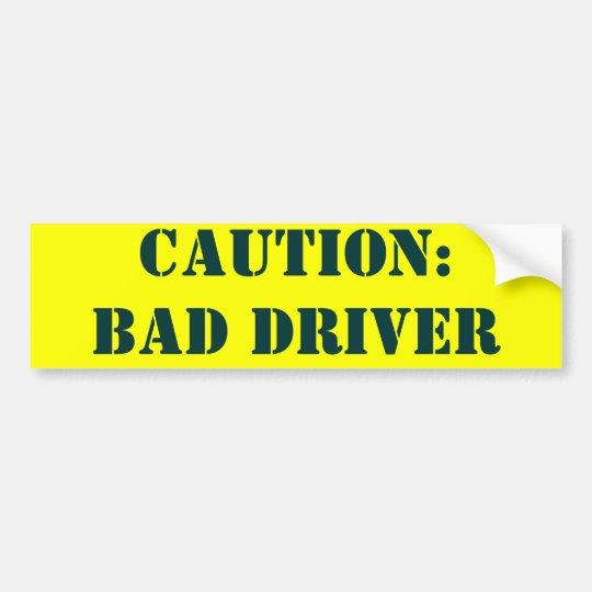 CAUTION:               BAD DRIVER BUMPER STICKER